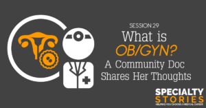 What is OB/GYN? A Community Doc Shares Her Thoughts
