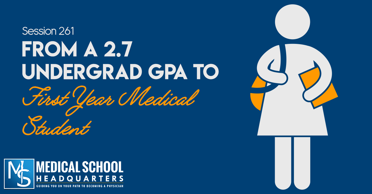From a 2 7 Undergrad GPA to First-Year Medical Student - Medical