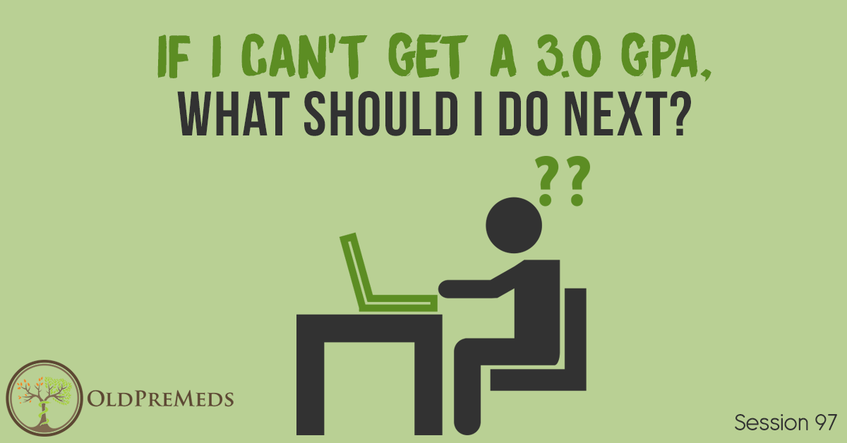 If I Can't Get a 3 0 GPA, What Should I Do Next? - Medical