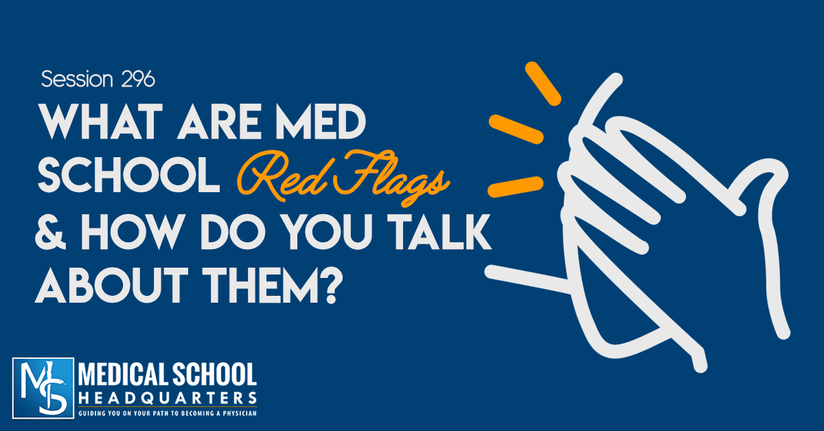 What Are Med School Red Flags & How Do You Talk About Them?
