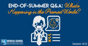 PMY 403: End-Of-Summer Q&A: What's Happening in the Premed World?