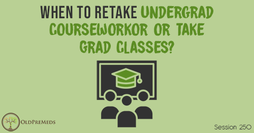 OPM 250: When To Retake Undergrad Coursework or Take Grad Classes?