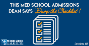 """This Med School Admissions Dean Says """"Dump the Checklist""""!"""