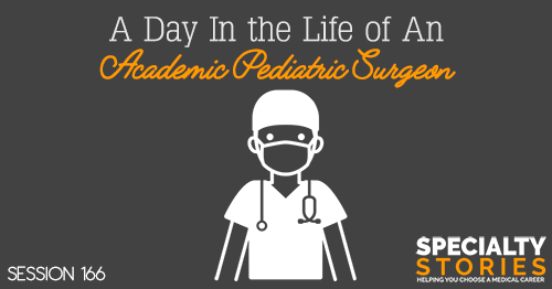 SS 166: A Day In the Life of An Academic Pediatric Surgeon